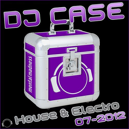 DJ Case House & Electro: 07-2012 by Various Artists