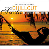 Cafe Americaine Presents Chillout Siesta - 33 Lounge & Bossa von Various Artists