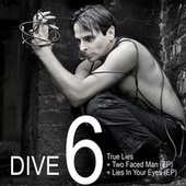 DIVE 6: True Lies + Two Faced Man (EP) + Lies In Your Eyes (EP) by Dive