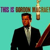 This Is Gordon MacRae by Gordon MacRae