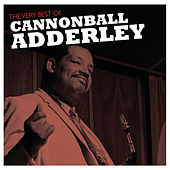 The Very Best Of Cannonball Adderley by Cannonball Adderley