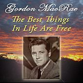 The Best Things In Life Are Free by Gordon MacRae