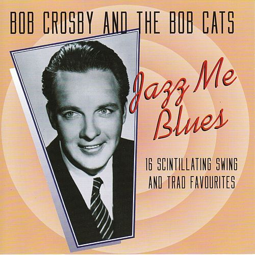 Jazz Me Blues by Bob Crosby and the Bobcats