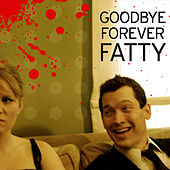 Goodbye Forever Fatty by Pat Dixon