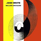 Ballads And Blues by Josh White