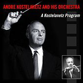 A Kostelanetz Program de Andre Kostelanetz And His Orchestra