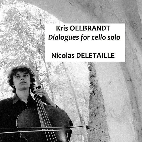 K. Oelbrandt : Dialogues for Cello Solo by Nicolas Deletaille