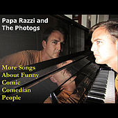 More Songs About Funny Comic Comedian People by Papa Razzi and the Photogs