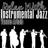 Relax With Instrumental Jazz by Various Artists
