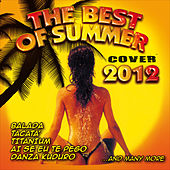 The Best of Summer 2012 - Balada, Tacatà, Titanium, Ai Se Eu Te Pego, Danza Kuduro by Various Artists