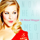 Now Hear Me Out by All About Maggie