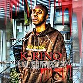 Murda the Mainstream by K-Rino