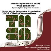 Texas Music Educators Association 2005 Clinic and Convention - University of North Texas Symphonic Band von The University of North Texas Symphonic Band