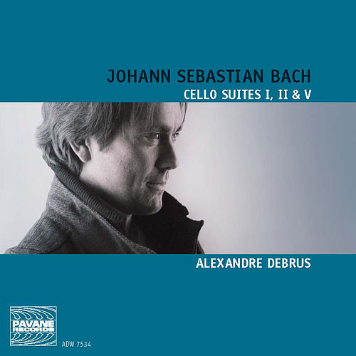 Bach: Cello Suites I, II & V by Alexandre Debrus