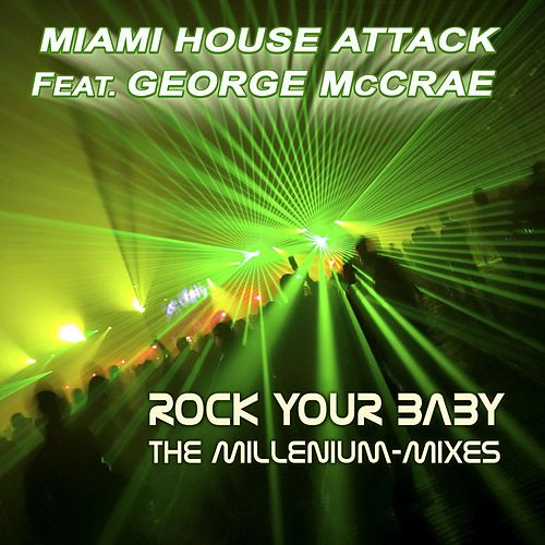 Rock Your Baby - The Millenium-Mixes by Miami House Attack