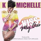 Kiss My Ass by K. Michelle