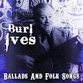 Ballads And Folk Songs by Burl Ives