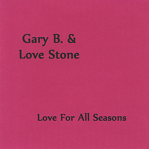 Love for All Seasons by Gary B & The Notions