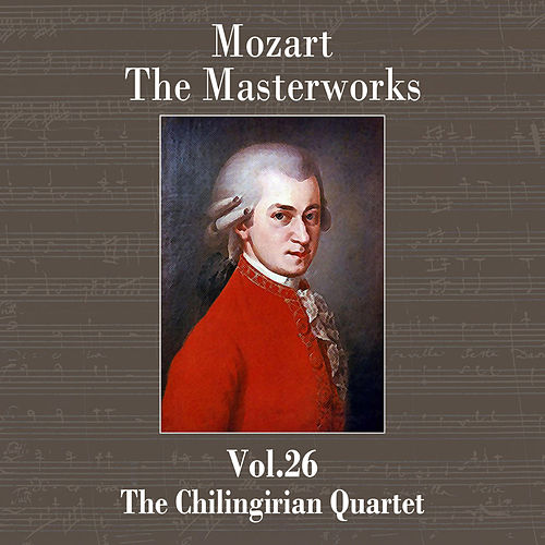 Mozart: The Masterworks Vol. 26 by Chilingirian Quartet