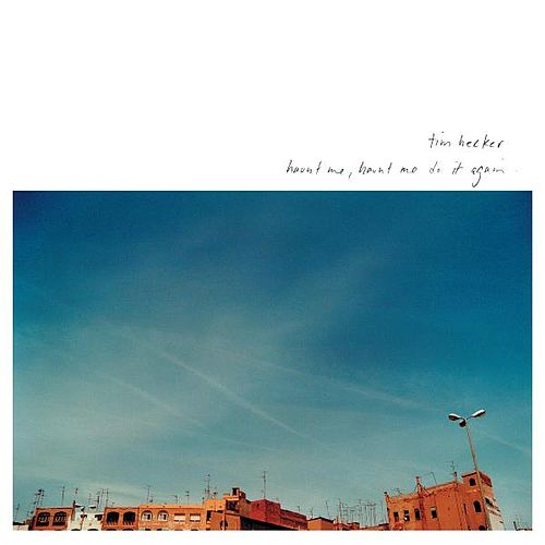 Haunt Me by Tim Hecker