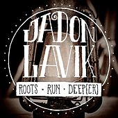 Roots Run Deeper by Jadon Lavik