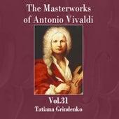The Masterworks of Antonio Vivaldi, Vol. 31 by Tatiana Grindenko