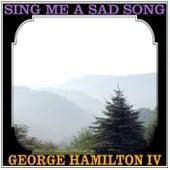 Sing Me A Sad Song de George Hamilton IV