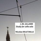 J. M. Gillard : Study for Cello Solo (Etude Pour Violoncelle Seul) by Nicolas Deletaille
