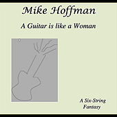 A Guitar Is Like a Woman by Mike Hoffman