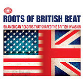 Roots of British Beat: 50 American Records That Shaped the British Invasion de Various Artists