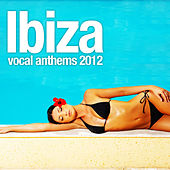 Ibiza Vocal Anthems 2012 von Various Artists