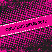 Only Dub Mixes 2012 by Various Artists