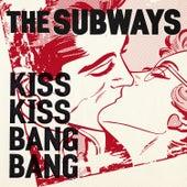 Kiss Kiss Bang Bang by The Subways