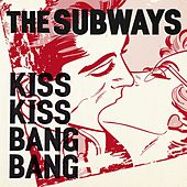 Kiss Kiss Bang Bang di The Subways