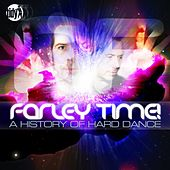 Farley Time! A History of Hard Dance by Various Artists
