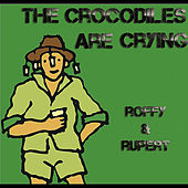 The Crocodiles Are Crying by Roffy and Rupert