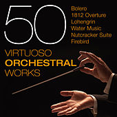 50 Virtuoso Orchestral Works - Bolero - 1812 Overture - Lohengrin - Water Music - Nutcracker Suite - Firebird by Various Artists