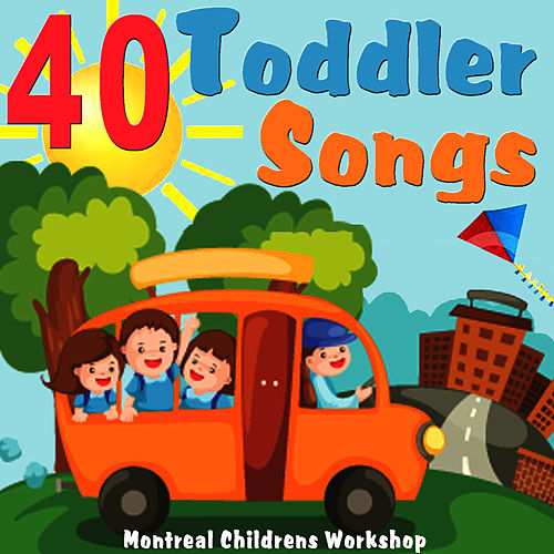40 Toddler Songs - Children's Pre-School Favourites by The Montreal Children's Workshop