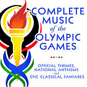 Complete Music Of the Olympic Games - Official Themes, National Anthems and Epic Classical Fanfares by Various Artists