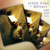 Little King Of Dreams von Dennis Roger Reed