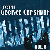 Total George Gershwin, Vol. 8 di George Gershwin