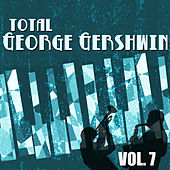 Total George Gershwin, Vol. 7 von George Gershwin