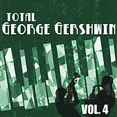 Total George Gershwin, Vol. 4 von George Gershwin