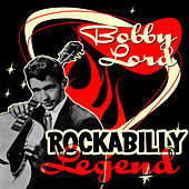 Rockabilly Legend by Bobby Lord