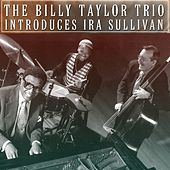 The Billy Taylor Trio Introduces Ira Sullivan de Billy Taylor