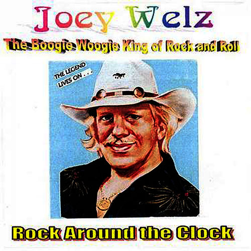 The Boogie Woogie King Of Rock & Roll: Rock Around The Clock by Joey Welz