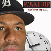 Wake Up With Your Boy Et! by Etthehiphoppreacher