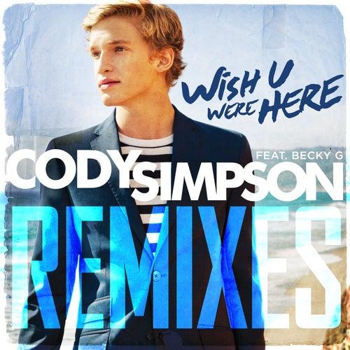 Wish U Were Here Remixes by Cody Simpson