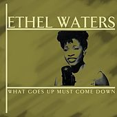 What Goes Up Must Come Down by Ethel Waters