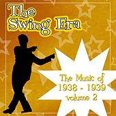 The Swing Era; The Music Of 1938-1939 Volume 2 by Various Artists